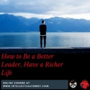 Be a Better Leader and Have a Richer Life